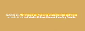 Familias del movimiento pro nuestros desaparecidos en México