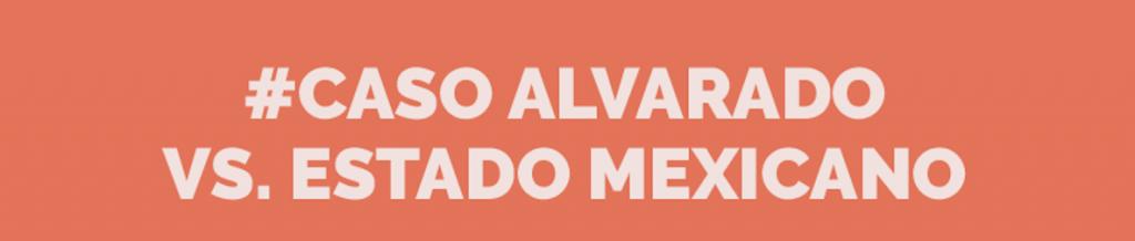 #CasoAlvado vs Estado Mexicano