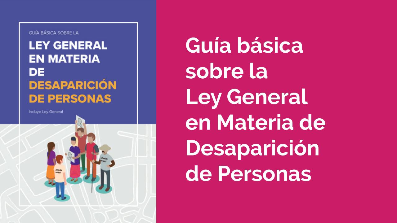 Portada de la Guía básica sobre la Ley General en Materia de Desaparición de Personas